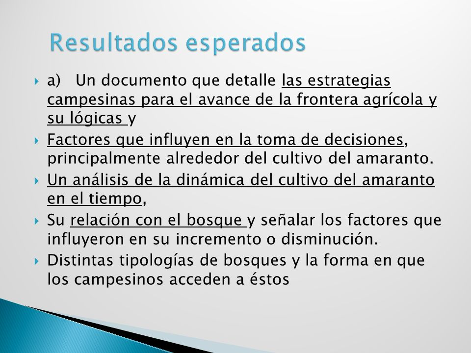Resultados esperados a) Un documento que detalle las estrategias campesinas para el avance de la frontera agrícola y su lógicas y.