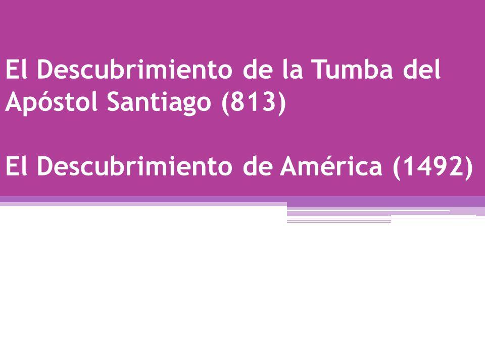 El Descubrimiento de la Tumba del Apóstol Santiago (813) El Descubrimiento de América (1492)