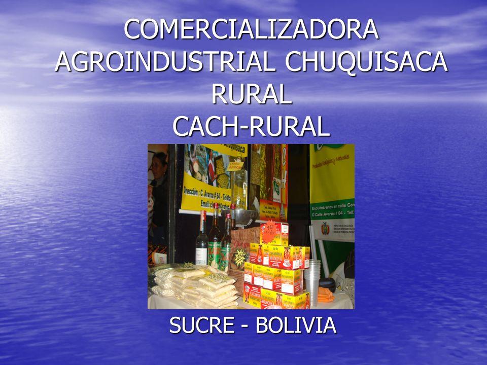 COMERCIALIZADORA AGROINDUSTRIAL CHUQUISACA RURAL CACH-RURAL