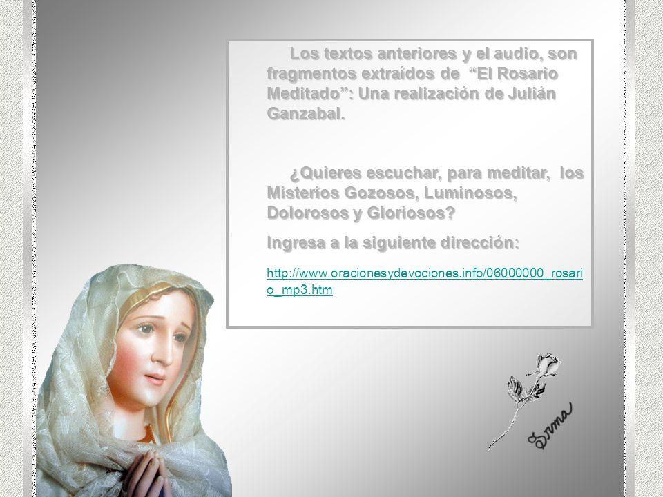 Los textos anteriores y el audio, son fragmentos extraídos de El Rosario Meditado : Una realización de Julián Ganzabal.