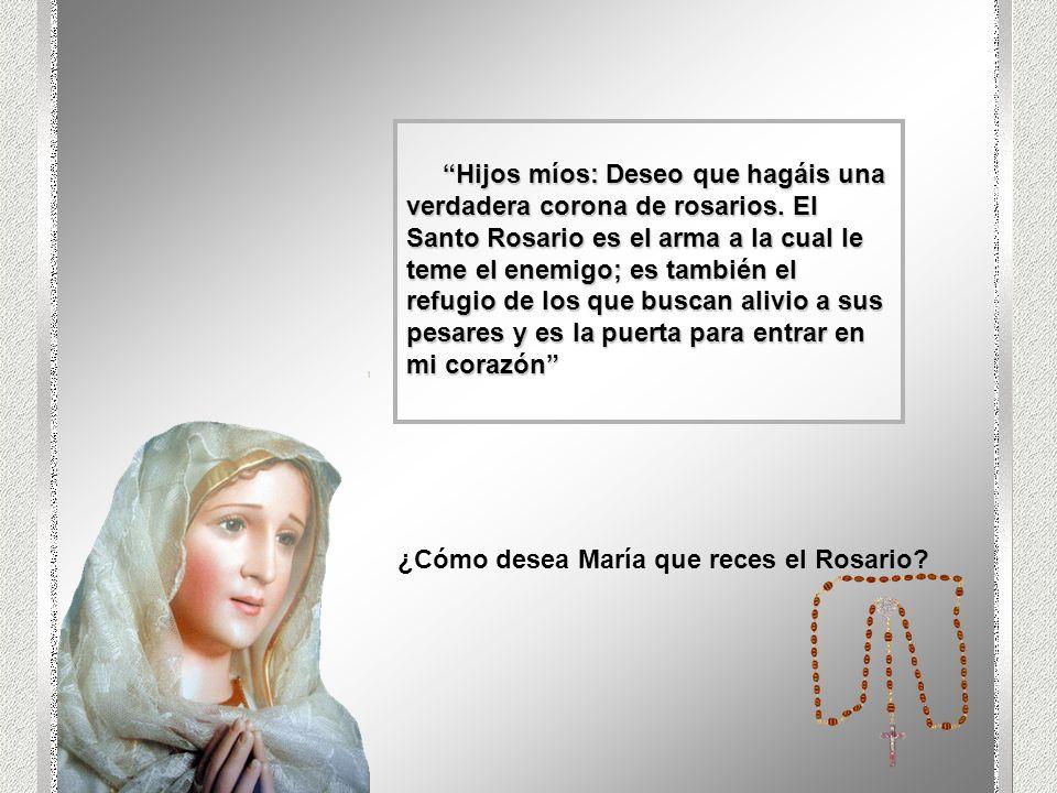 Hijos míos: Deseo que hagáis una verdadera corona de rosarios