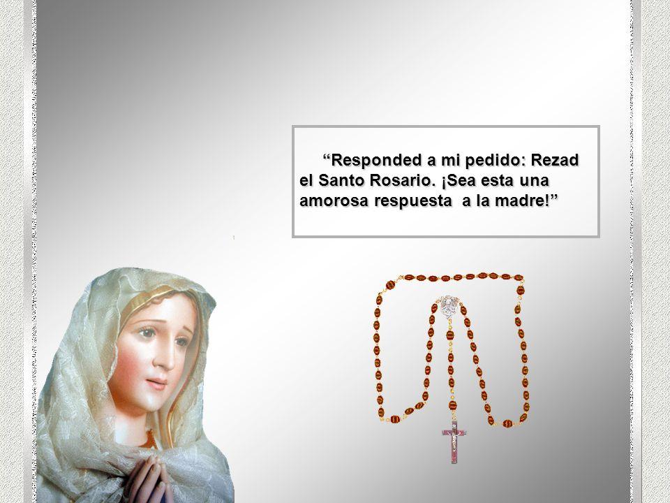 Responded a mi pedido: Rezad el Santo Rosario