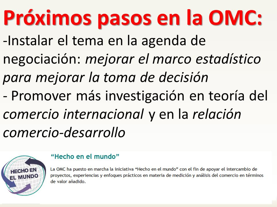 Próximos pasos en la OMC: -Instalar el tema en la agenda de negociación: mejorar el marco estadístico para mejorar la toma de decisión - Promover más investigación en teoría del comercio internacional y en la relación comercio-desarrollo