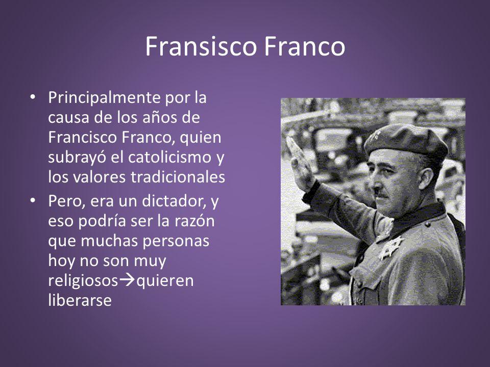 Fransisco Franco Principalmente por la causa de los años de Francisco Franco, quien subrayó el catolicismo y los valores tradicionales.