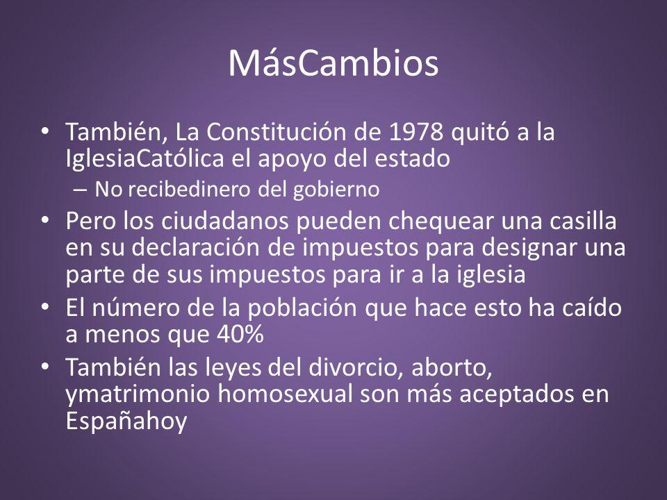 MásCambios También, La Constitución de 1978 quitó a la IglesiaCatólica el apoyo del estado. No recibedinero del gobierno.