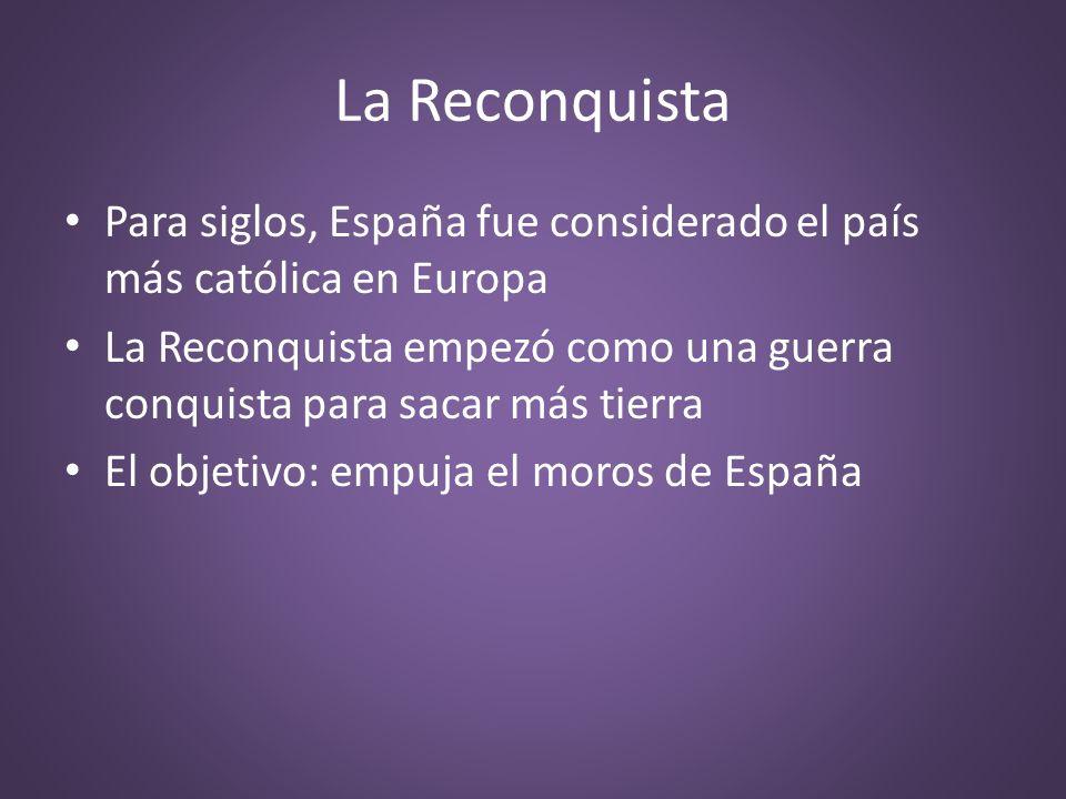 La Reconquista Para siglos, España fue considerado el país más católica en Europa.