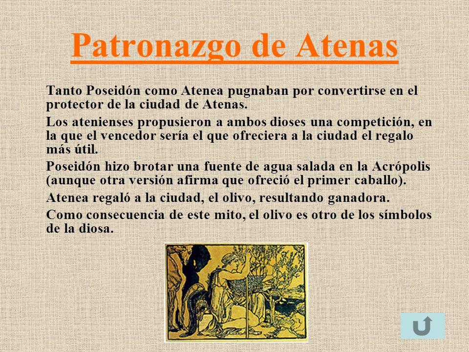Patronazgo de Atenas Tanto Poseidón como Atenea pugnaban por convertirse en el protector de la ciudad de Atenas.