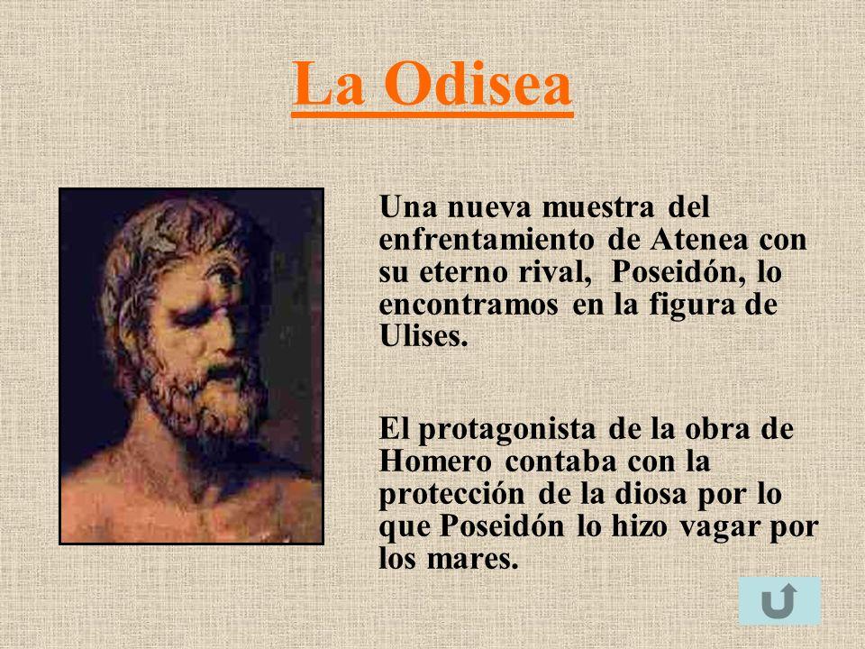 La Odisea Una nueva muestra del enfrentamiento de Atenea con su eterno rival, Poseidón, lo encontramos en la figura de Ulises.