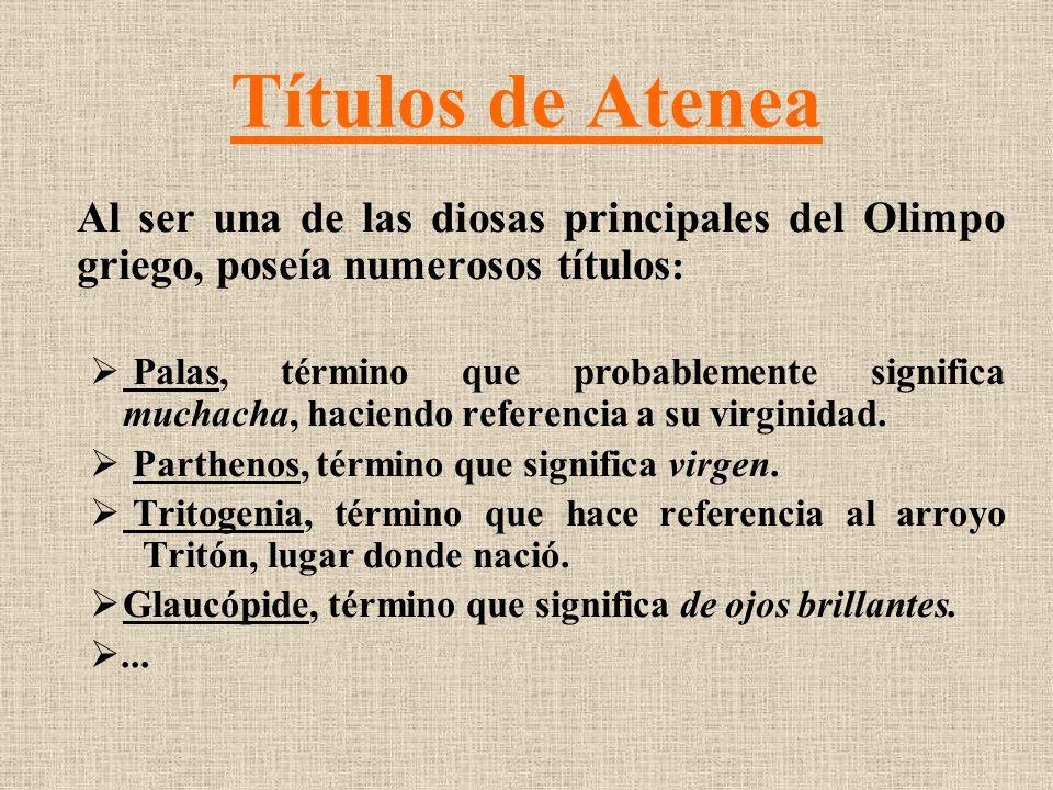 Títulos de Atenea Al ser una de las diosas principales del Olimpo griego, poseía numerosos títulos: