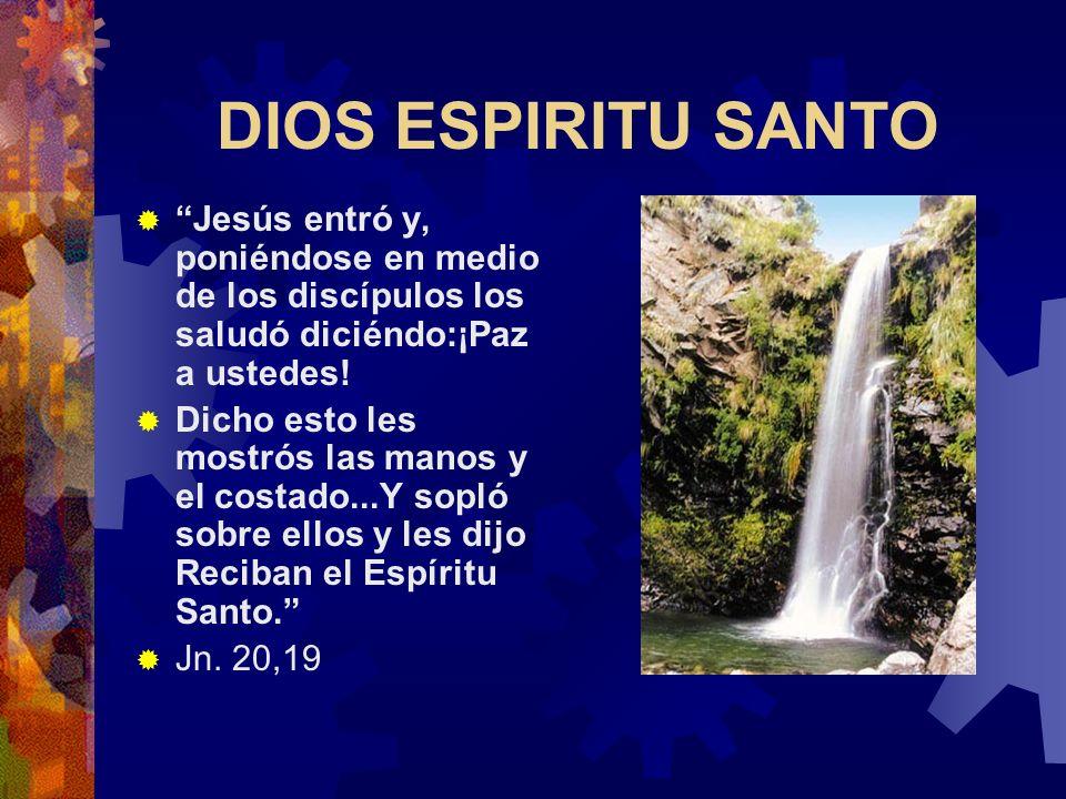DIOS ESPIRITU SANTO Jesús entró y, poniéndose en medio de los discípulos los saludó diciéndo:¡Paz a ustedes!