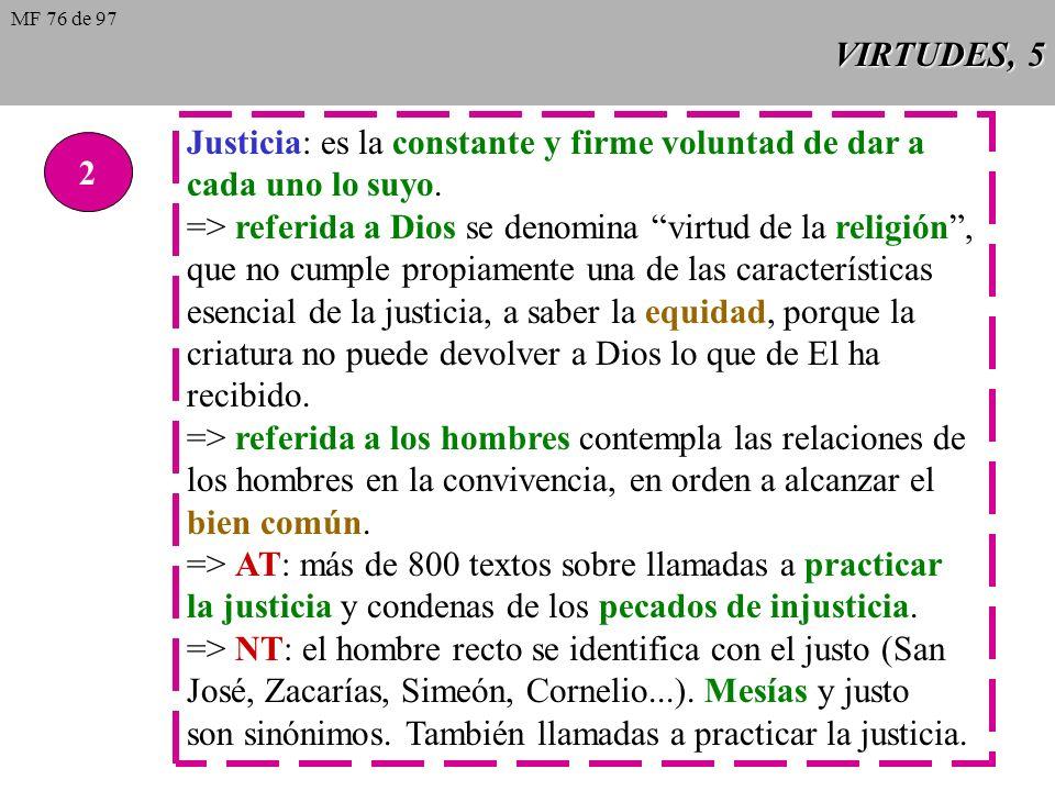 Justicia: es la constante y firme voluntad de dar a cada uno lo suyo.