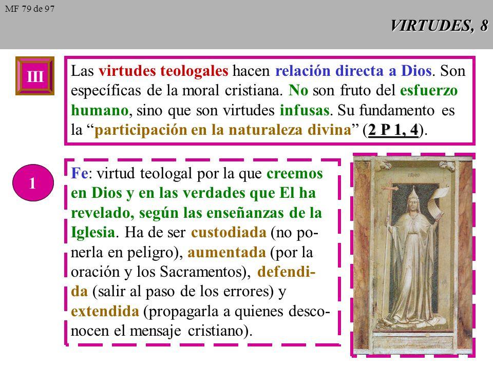 Las virtudes teologales hacen relación directa a Dios. Son