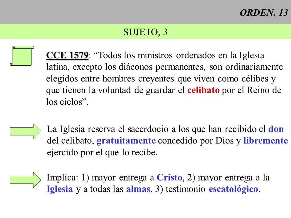 ORDEN, 13 SUJETO, 3. CCE 1579: Todos los ministros ordenados en la Iglesia. latina, excepto los diáconos permanentes, son ordinariamente.