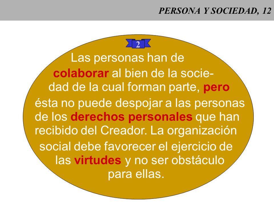 colaborar al bien de la socie- dad de la cual forman parte, pero