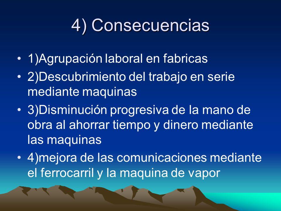 4) Consecuencias 1)Agrupación laboral en fabricas