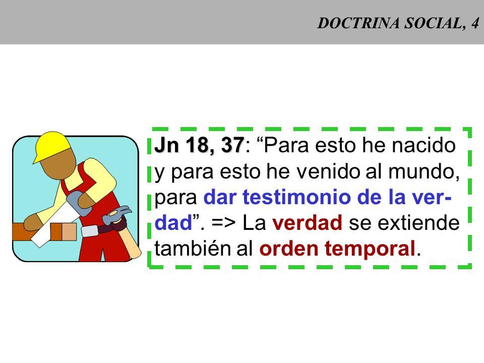 Jn 18, 37: Para esto he nacido y para esto he venido al mundo,