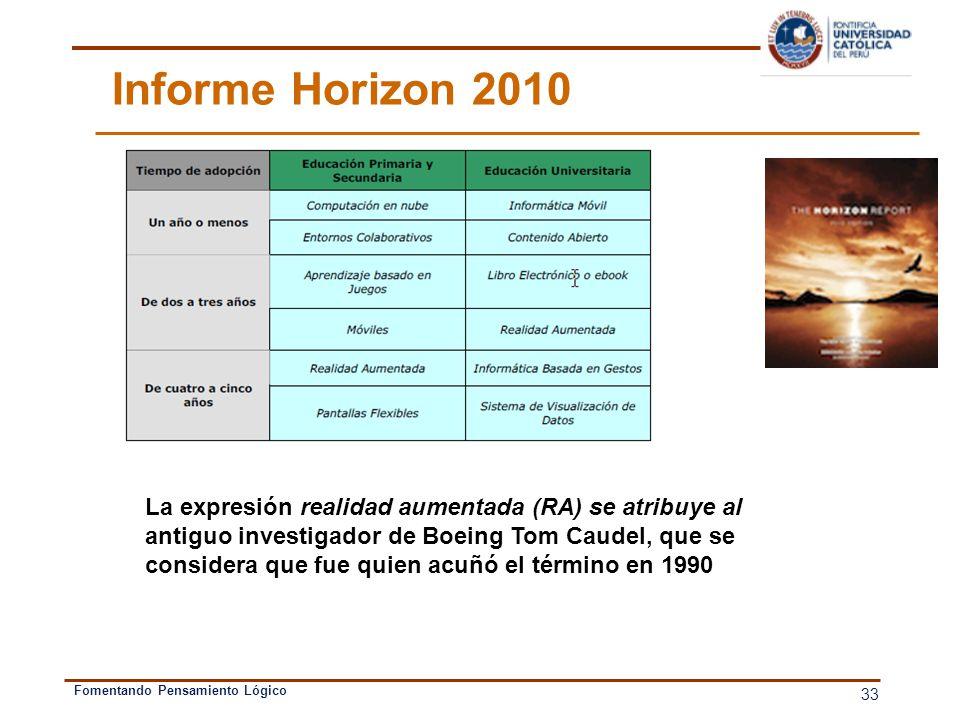 Informe Horizon 2010 La expresión realidad aumentada (RA) se atribuye al. antiguo investigador de Boeing Tom Caudel, que se.