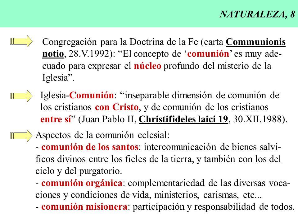 NATURALEZA, 8 Congregación para la Doctrina de la Fe (carta Communionis. notio, 28.V.1992): El concepto de 'comunión' es muy ade-