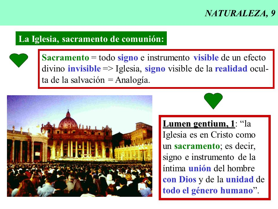 NATURALEZA, 9 La Iglesia, sacramento de comunión: Sacramento = todo signo e instrumento visible de un efecto.