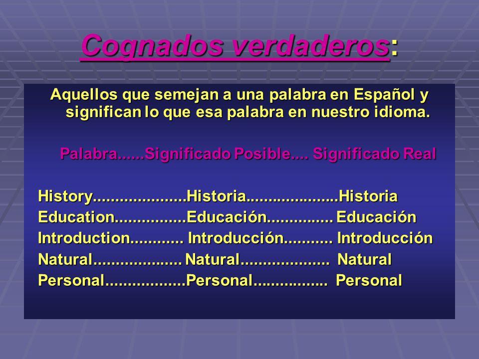 Cognados verdaderos: Aquellos que semejan a una palabra en Español y significan lo que esa palabra en nuestro idioma.