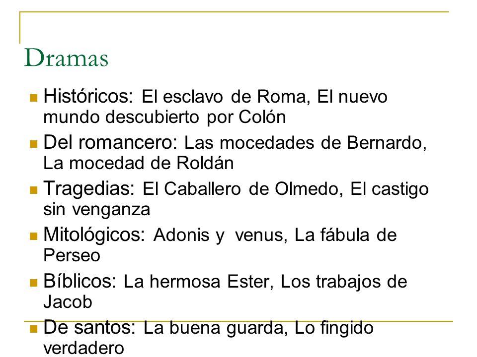 Dramas Históricos: El esclavo de Roma, El nuevo mundo descubierto por Colón. Del romancero: Las mocedades de Bernardo, La mocedad de Roldán.