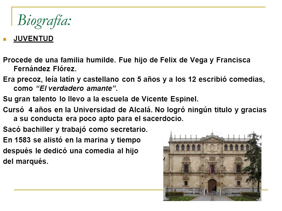 Biografía: JUVENTUD. Procede de una familia humilde. Fue hijo de Felix de Vega y Francisca Fernández Flórez.