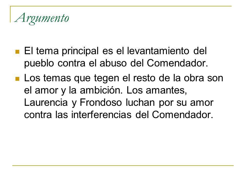 Argumento El tema principal es el levantamiento del pueblo contra el abuso del Comendador.