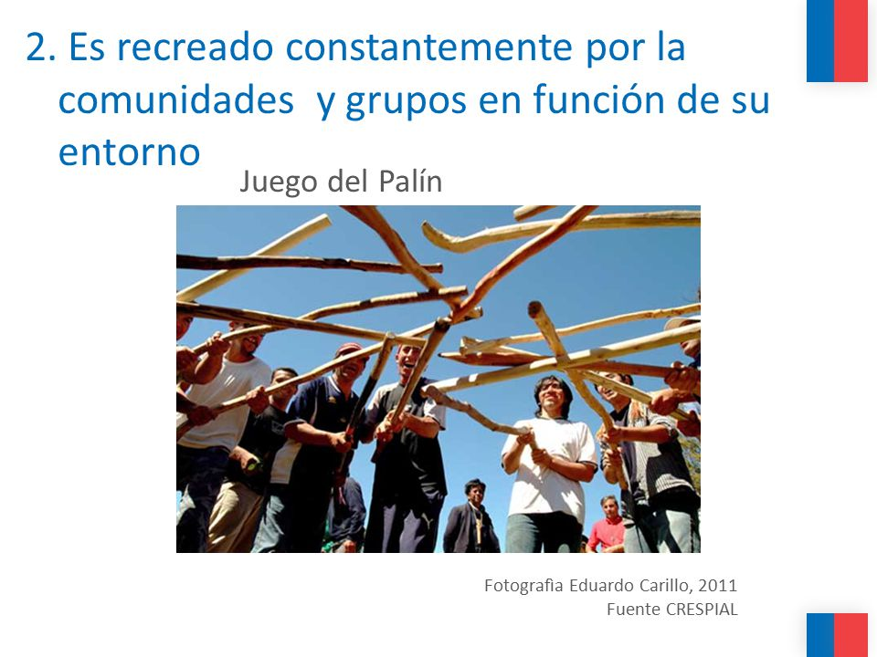 2. Es recreado constantemente por la comunidades y grupos en función de su entorno