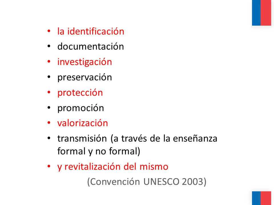 la identificación documentación. investigación. preservación. protección. promoción. valorización.