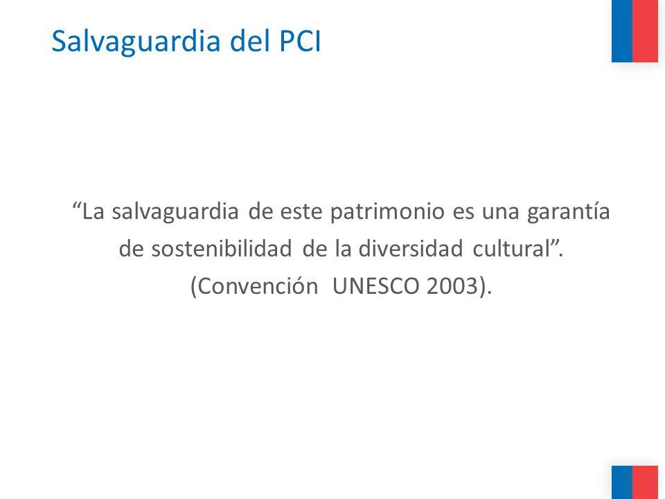 Salvaguardia del PCI La salvaguardia de este patrimonio es una garantía. de sostenibilidad de la diversidad cultural .