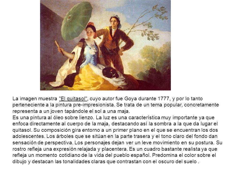 La imagen muestra El quitasol , cuyo autor fue Goya durante 1777, y por lo tanto perteneciente a la pintura pre-impresionista. Se trata de un tema popular, concretamente representa a un joven tapándole el sol a una maja.