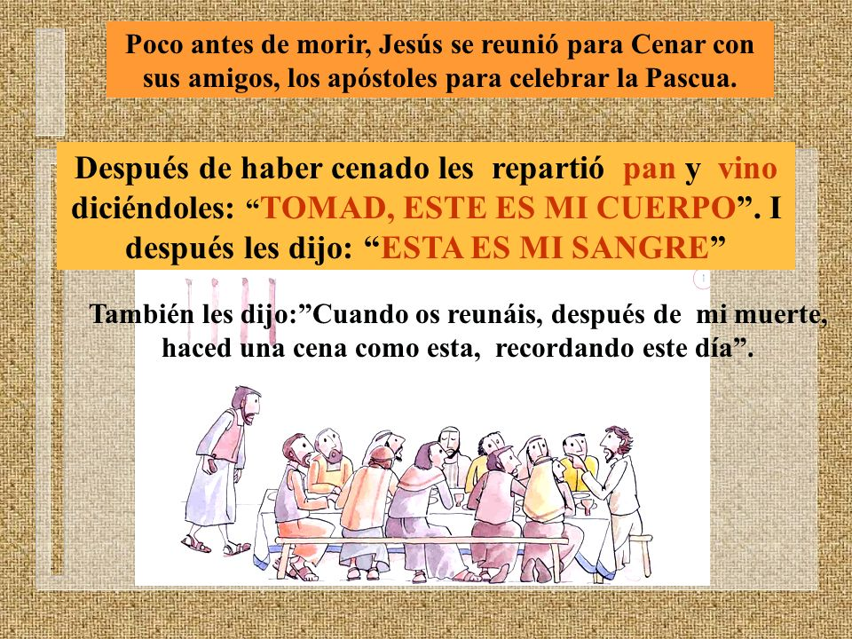 Poco antes de morir, Jesús se reunió para Cenar con sus amigos, los apóstoles para celebrar la Pascua.