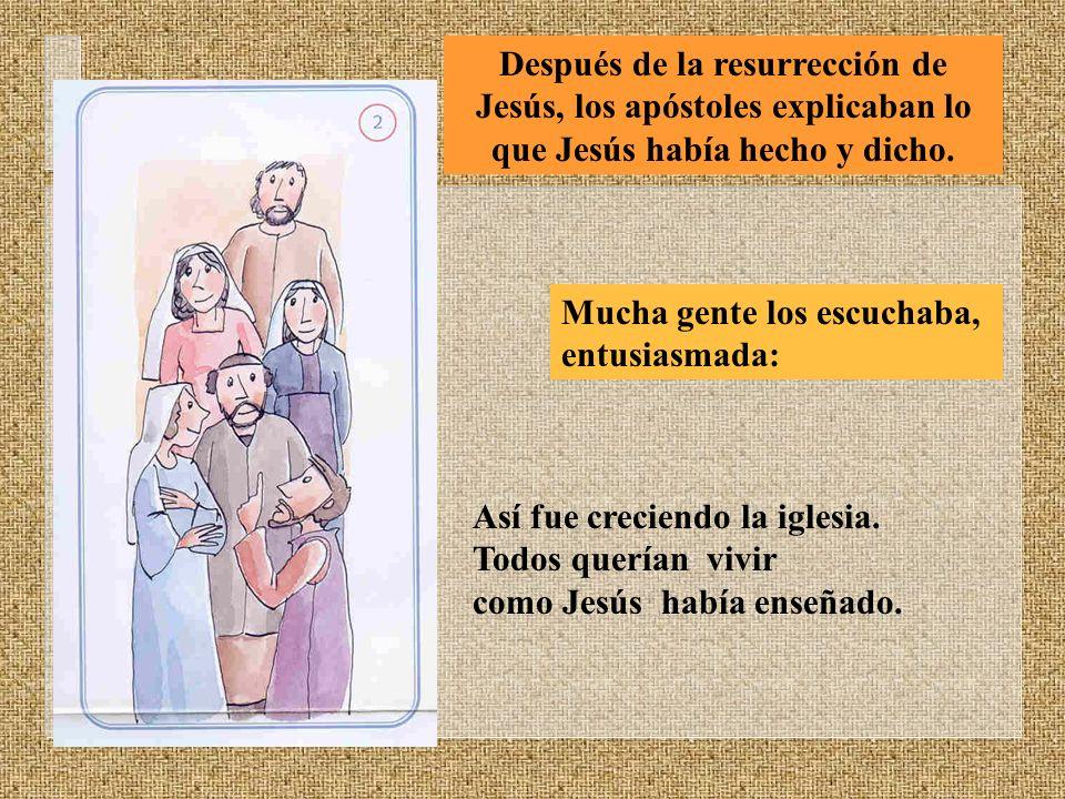 Después de la resurrección de Jesús, los apóstoles explicaban lo que Jesús había hecho y dicho.