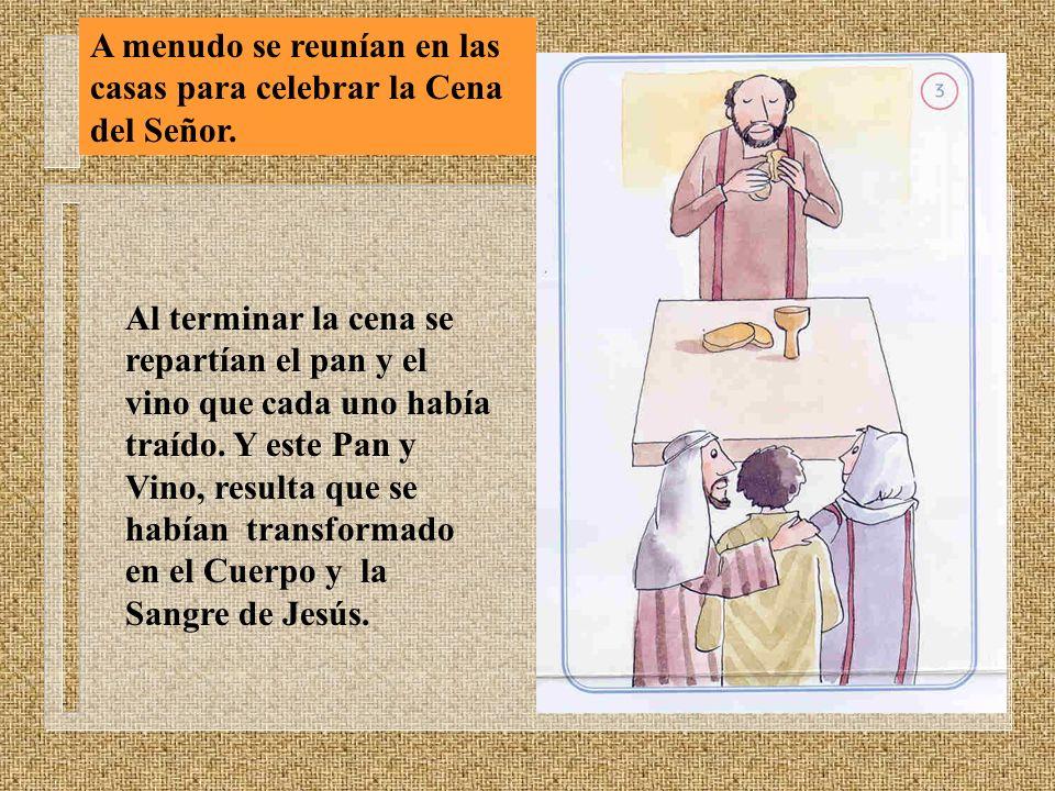 A menudo se reunían en las casas para celebrar la Cena del Señor.
