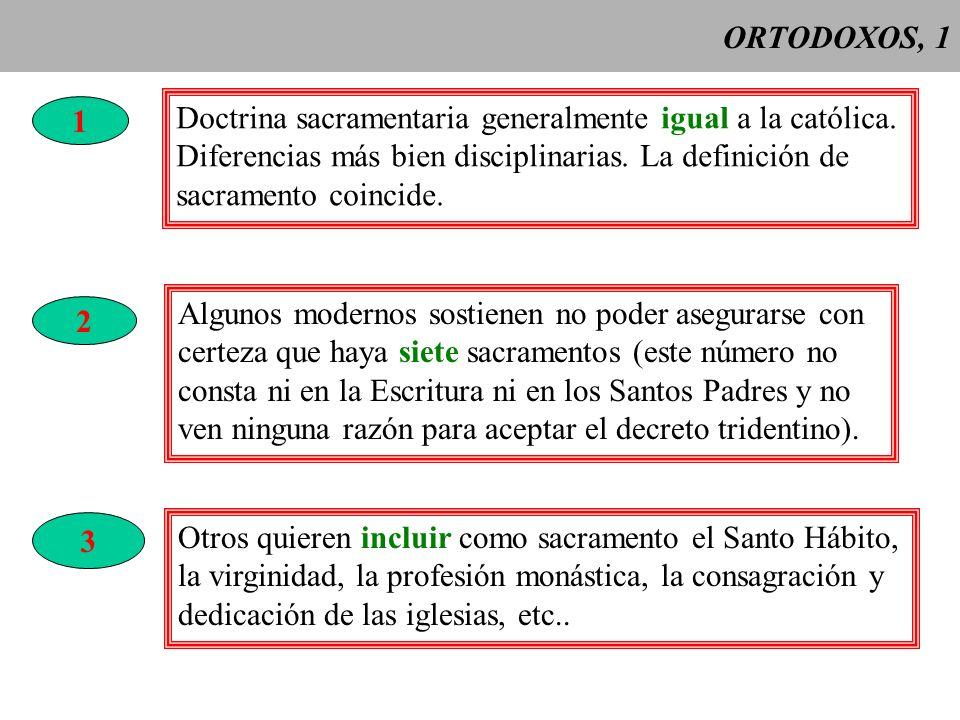 ORTODOXOS, 1 1. Doctrina sacramentaria generalmente igual a la católica. Diferencias más bien disciplinarias. La definición de.