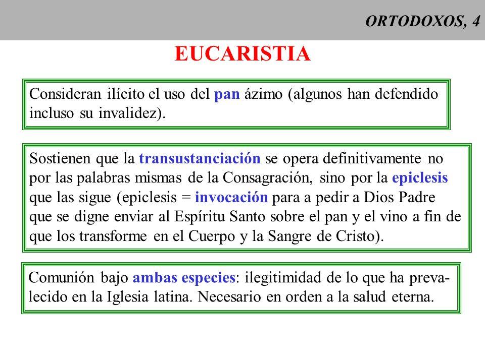 ORTODOXOS, 4 EUCARISTIA. Consideran ilícito el uso del pan ázimo (algunos han defendido. incluso su invalidez).