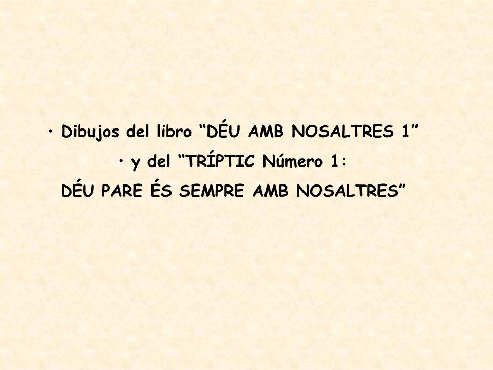 Dibujos del libro DÉU AMB NOSALTRES 1 y del TRÍPTIC Número 1: