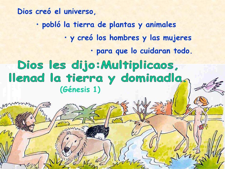 Dios les dijo:Multiplicaos, llenad la tierra y dominadla.