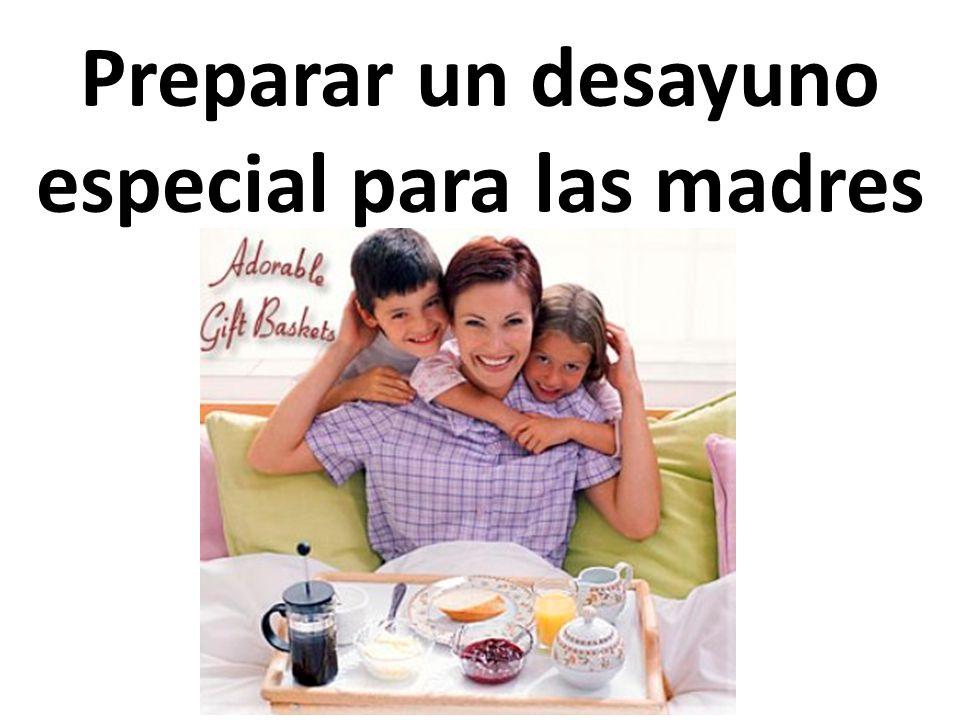 Preparar un desayuno especial para las madres