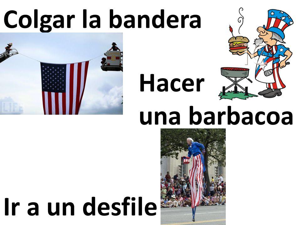 Colgar la bandera Hacer una barbacoa Ir a un desfile