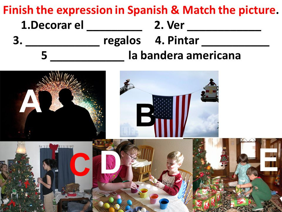 Finish the expression in Spanish & Match the picture. 1