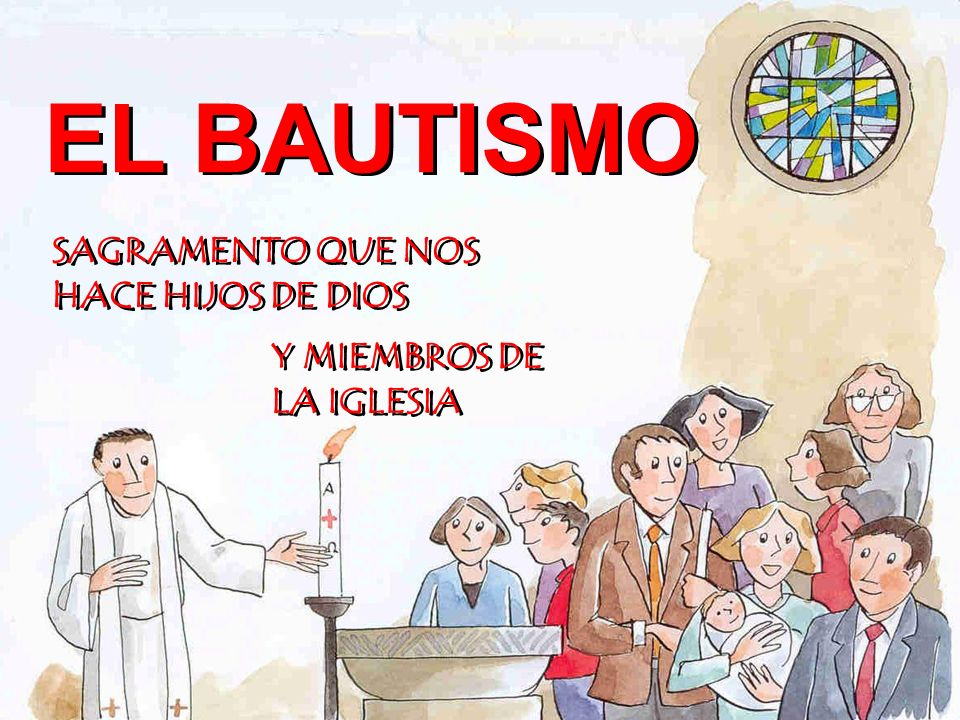 EL BAUTISMO SAGRAMENTO QUE NOS HACE HIJOS DE DIOS