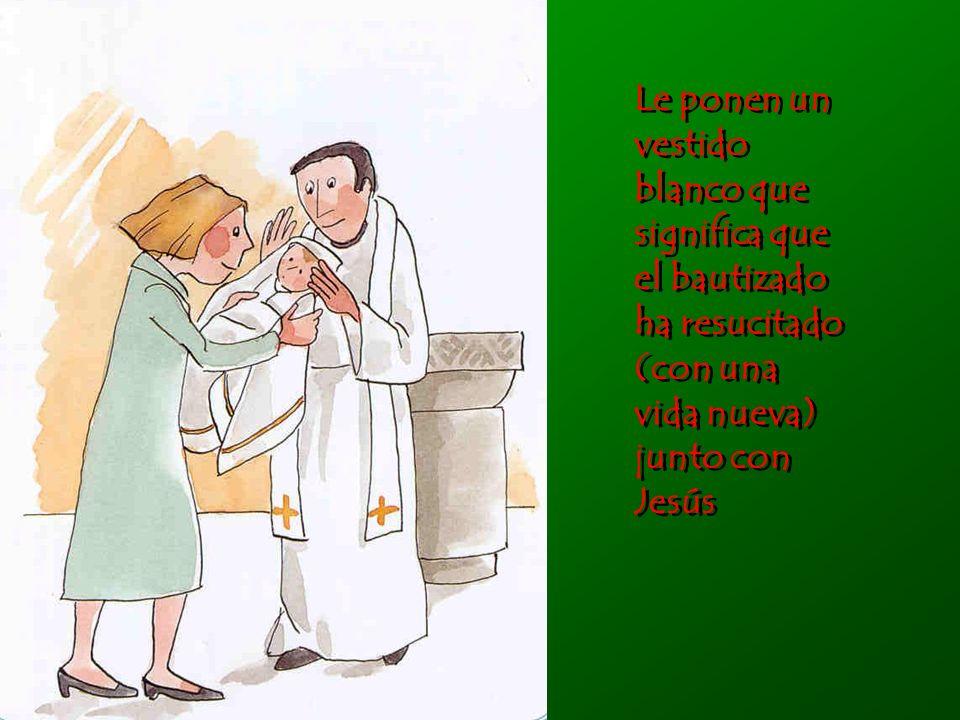 Le ponen un vestido blanco que significa que el bautizado ha resucitado (con una vida nueva) junto con Jesús