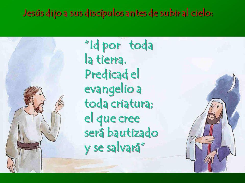 Jesús dijo a sus discípulos antes de subir al cielo: