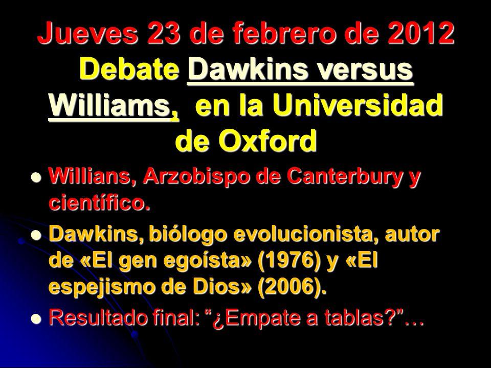 Jueves 23 de febrero de 2012 Debate Dawkins versus Williams, en la Universidad de Oxford