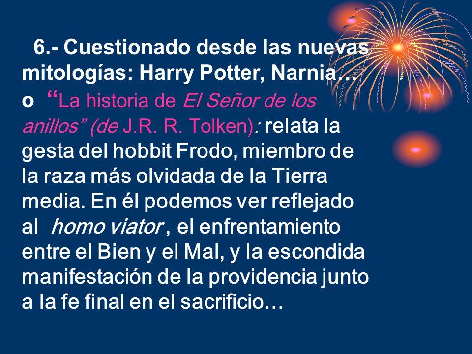 6.- Cuestionado desde las nuevas mitologías: Harry Potter, Narnia… o La historia de El Señor de los anillos (de J.R.
