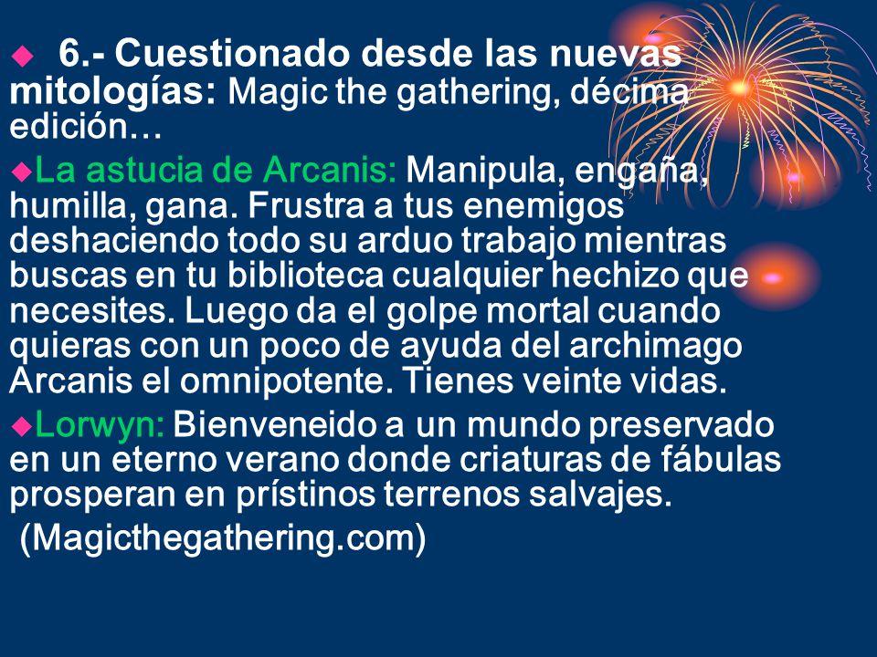6.- Cuestionado desde las nuevas mitologías: Magic the gathering, décima edición…