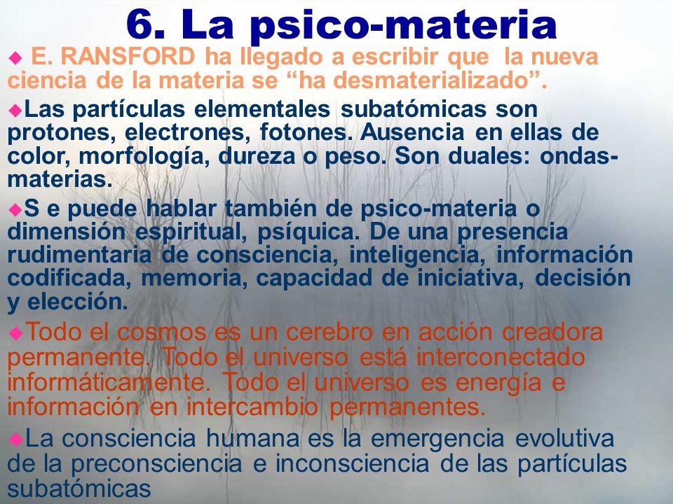6. La psico-materia E. RANSFORD ha llegado a escribir que la nueva ciencia de la materia se ha desmaterializado .