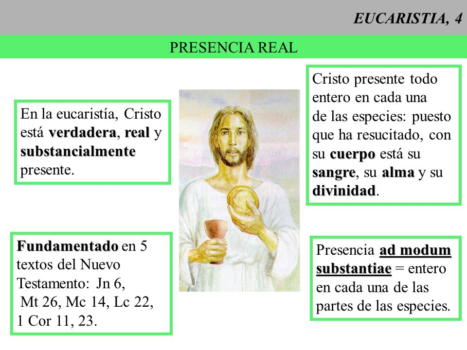 EUCARISTIA, 4 PRESENCIA REAL. Cristo presente todo. entero en cada una. de las especies: puesto.