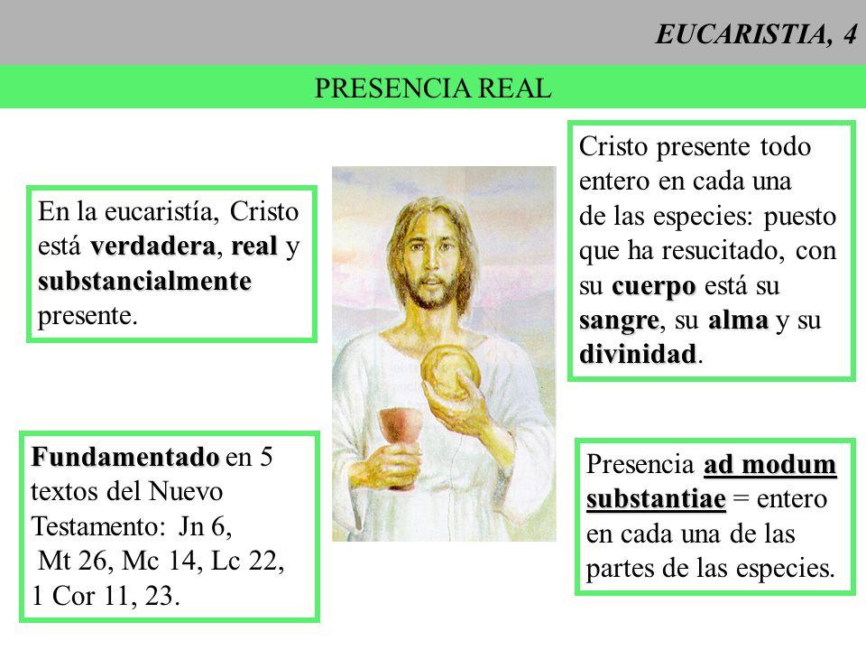 EUCARISTIA, 4PRESENCIA REAL. Cristo presente todo. entero en cada una. de las especies: puesto. que ha resucitado, con.